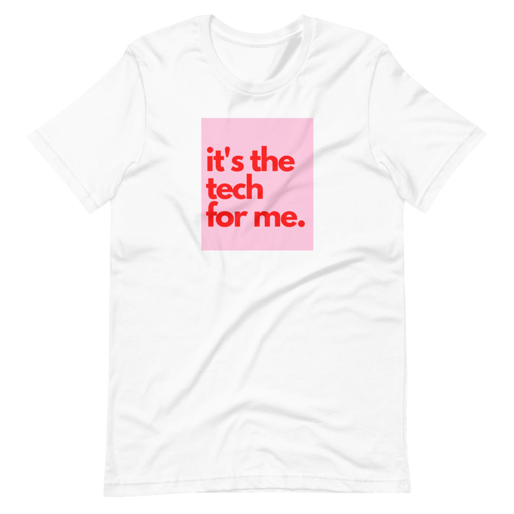 it's the tech for me T-shirt
