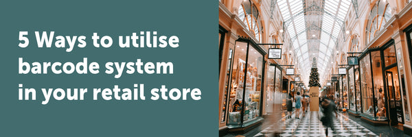 5 ways to utilise a barcoding system in your retail store.