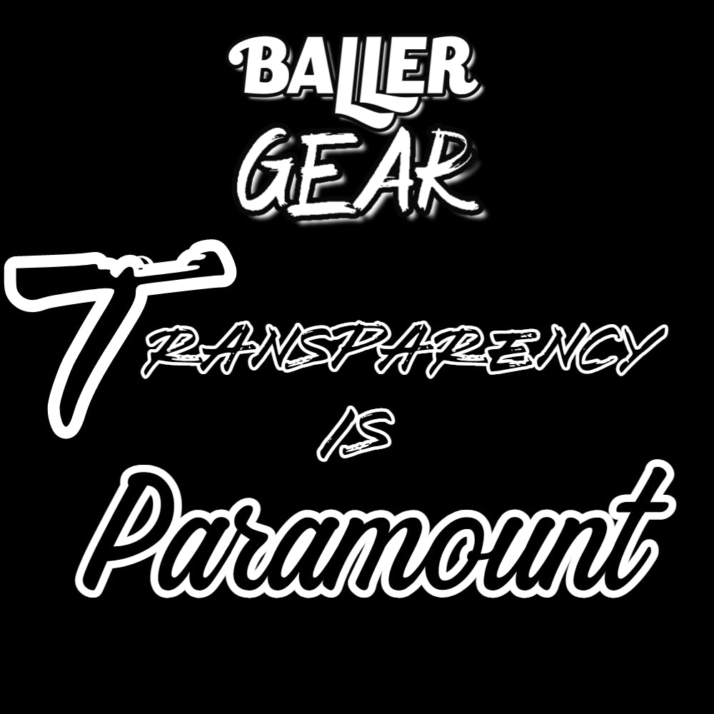 At BallerGear Transparency is Paramount