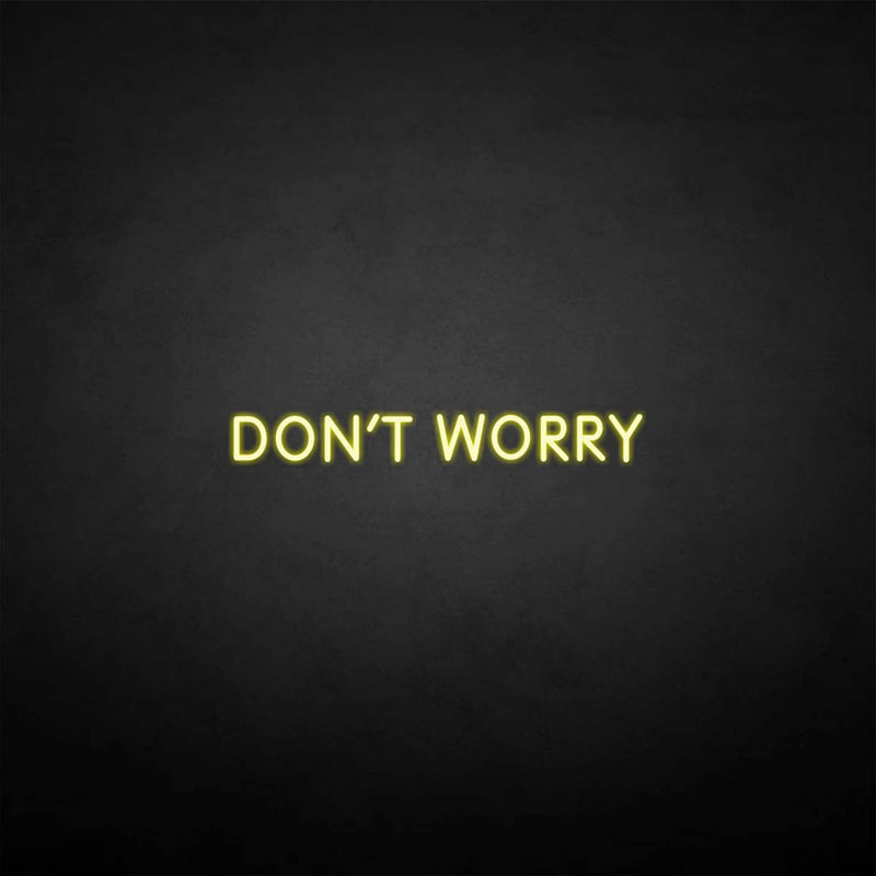 'Don't worry' neon sign