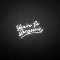'You're so gergeous' neon sign