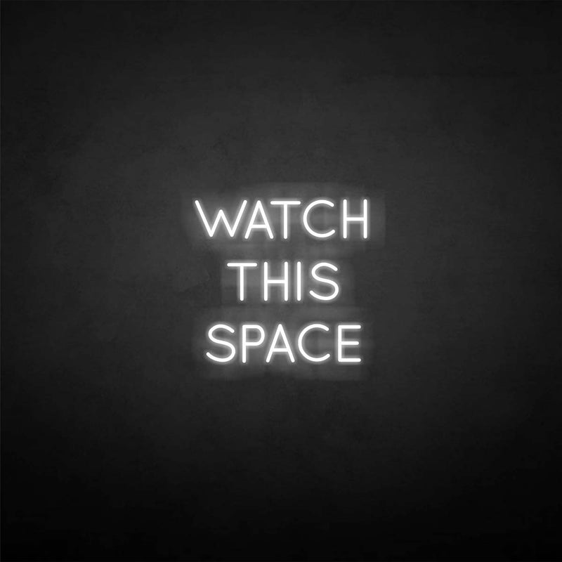 'Watch this space' neon sign