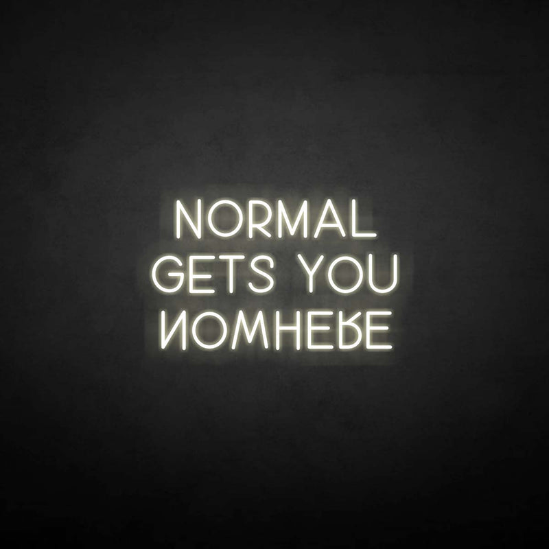 'Normal gets you nowhere' neon sign