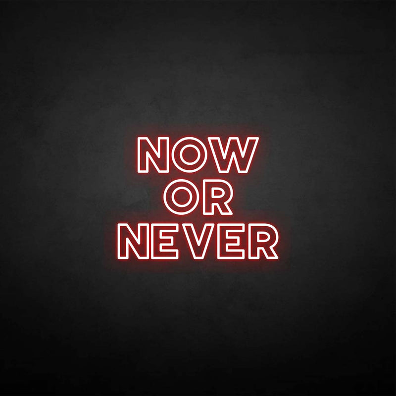 'Now or never' neon sign