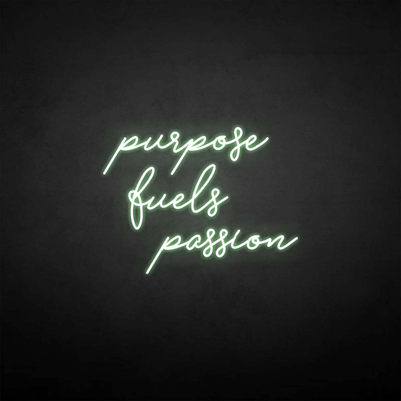 'Purpose fuels passion' neon sign