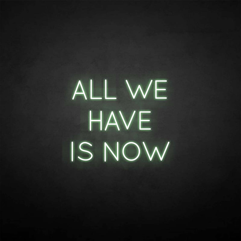 'All we have is now' neon sign