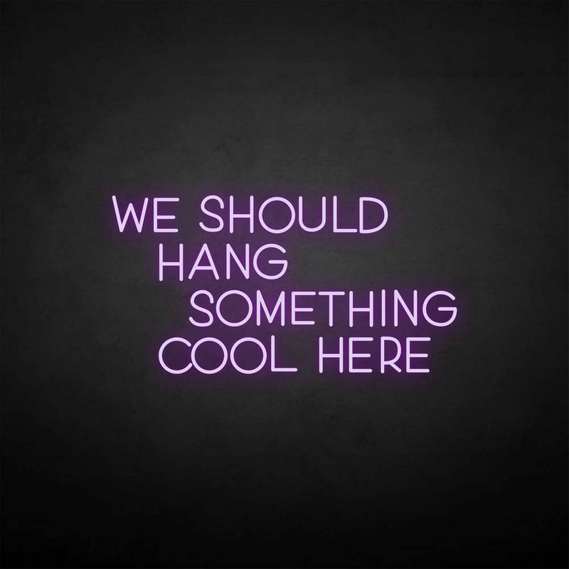 'We should hang something cool here' neon sign