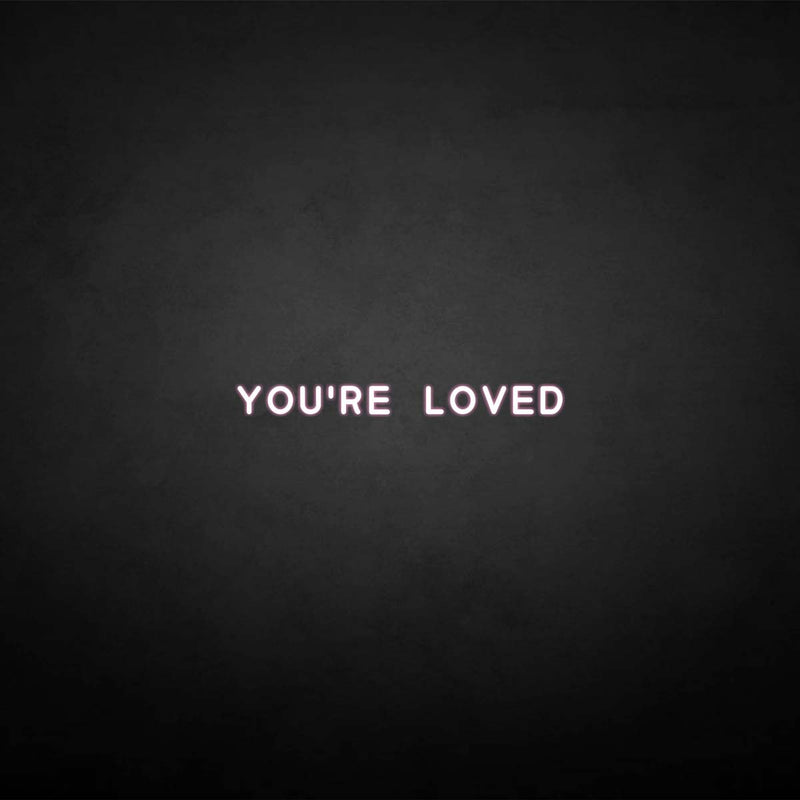 'You're loved' neon sign