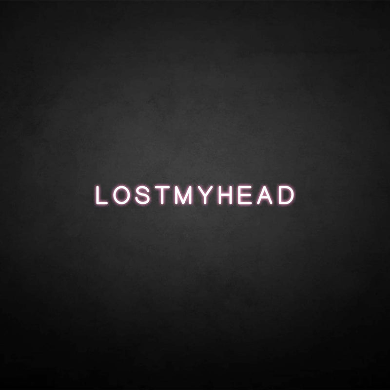 'LOSTMYHEAD' neon sign