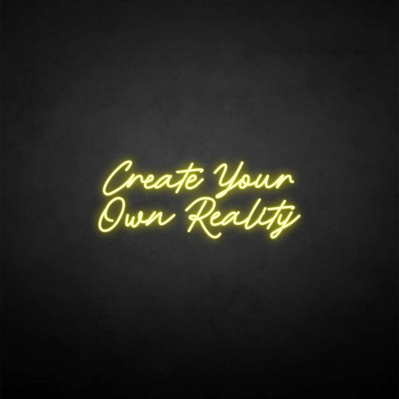 'Create Your Own Reality' neon sign