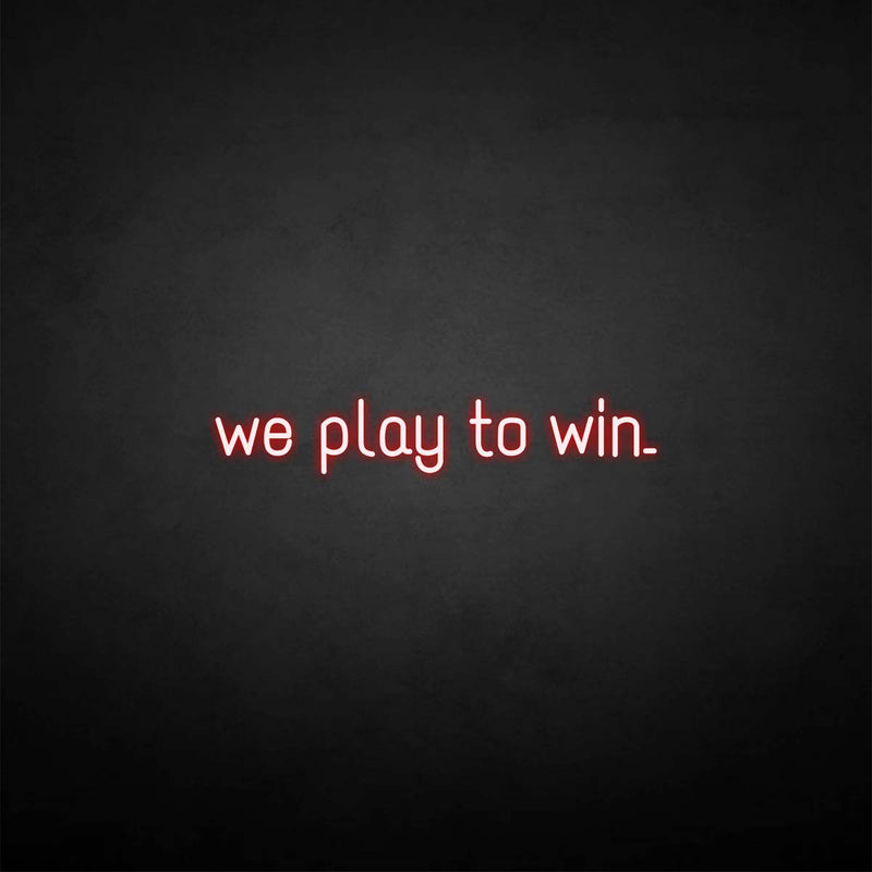 'we play to win' neon sign
