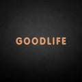 'GOODLIFE' neon sign