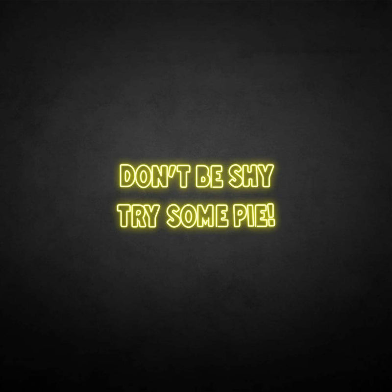 'Don't be shy try some pie!' neon sign