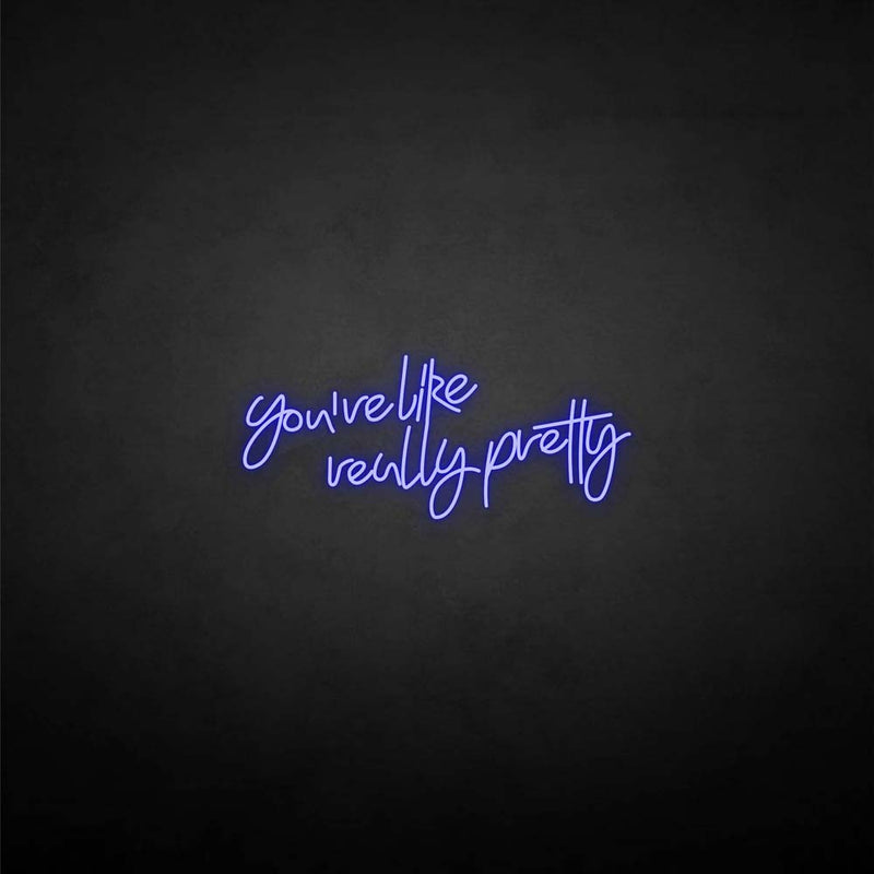'You're like really pretty' neon sign