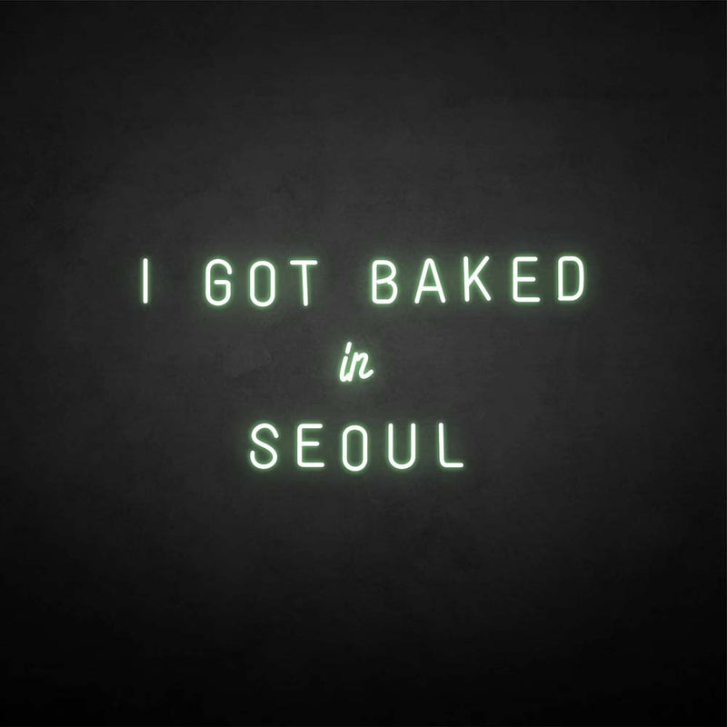 'I GOT BAKED IN SEOUL' neon sign