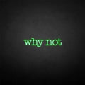 'Why not' neon sign