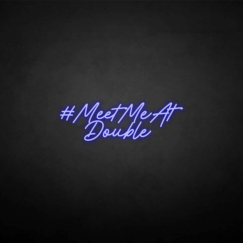 'MEET ME AT DOUBLE' neon sign