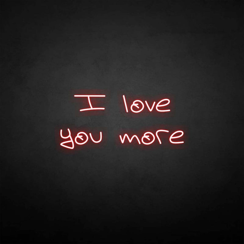 'I love you more' neon sign