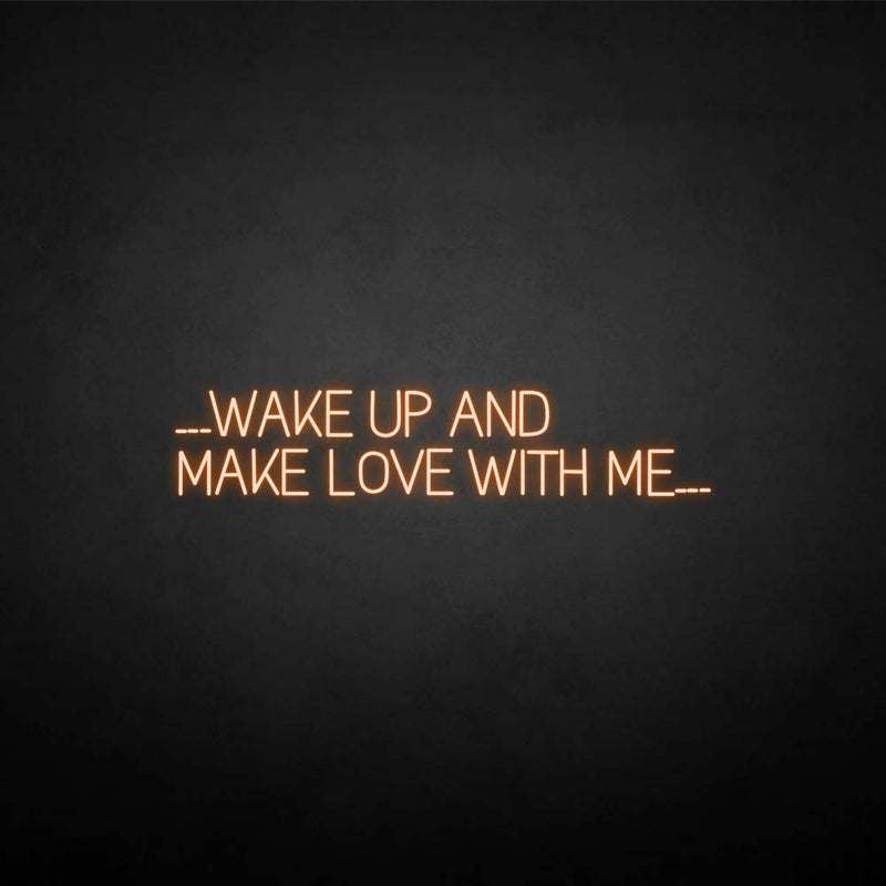 'WAKE UP AND MAKE LOVE WITH ME' neon sign