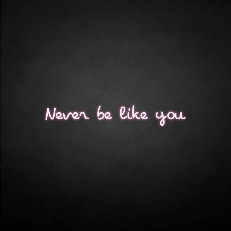 'never be like you' neon sign