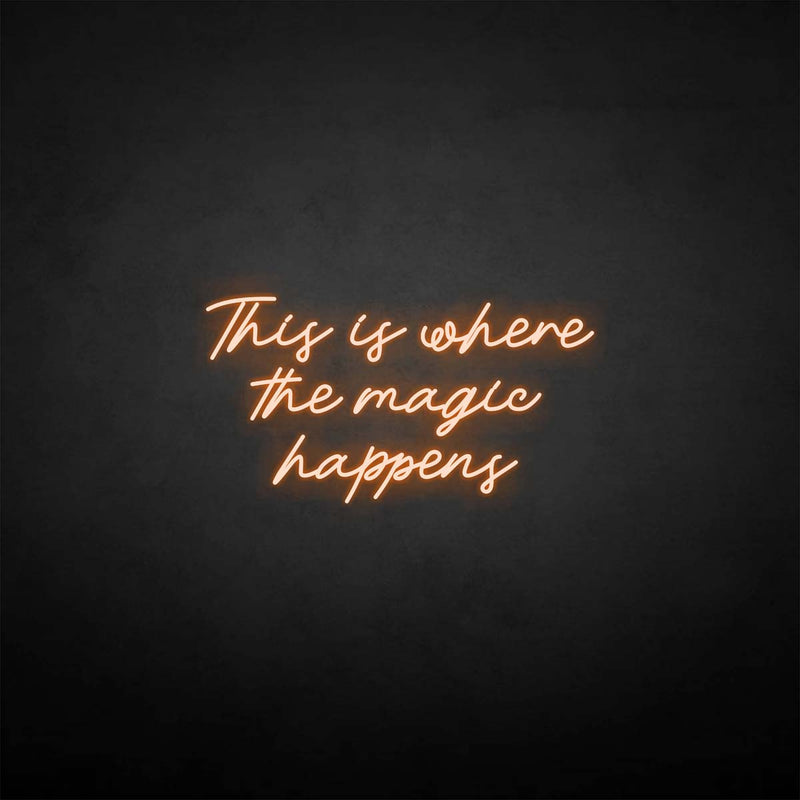 'This is where the magic happen' neon sign