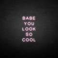 'BABE YOU LOOK SO COOL' neon sign