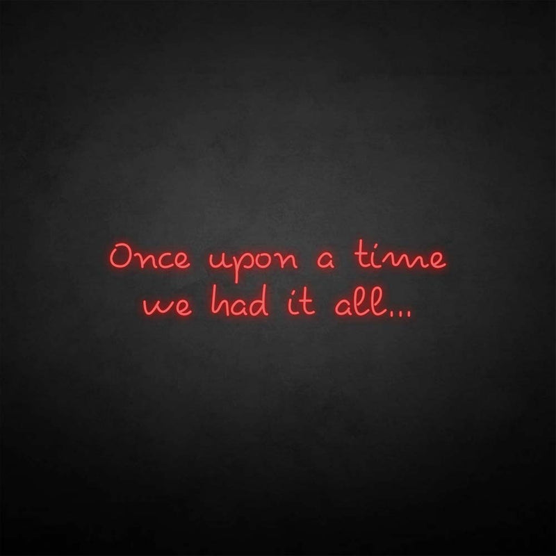 'once upon a time we had it all' neon sign