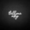'tell me why' neon sign