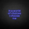 'in a world of choices i choose me' neon sign