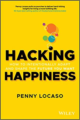 Hacking Happiness - How to Intentionally Adapt and Shape the Future You Want