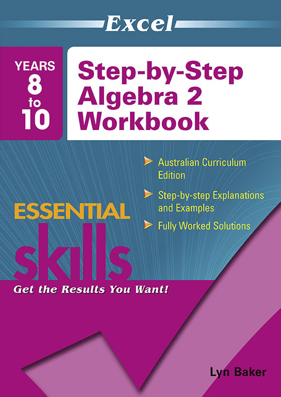 Excel Essential Skills: Step-by-Step Algebra 2 Workbook Years 8-10 9781740200417