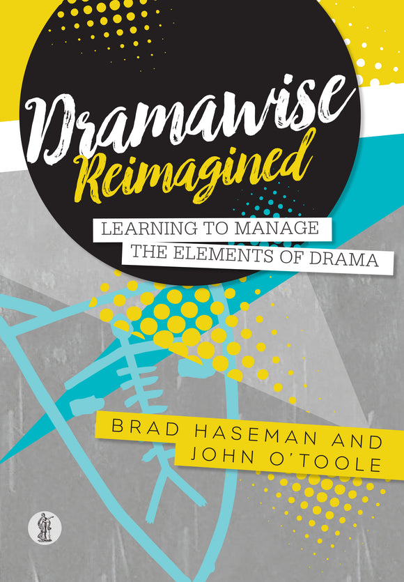 Dramawise Reimagined: Learning to manage the elements of drama 9781925005899