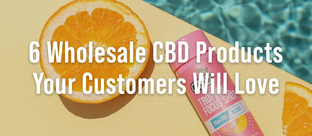 6 Wholesale CBD Products Your Customers Will Love