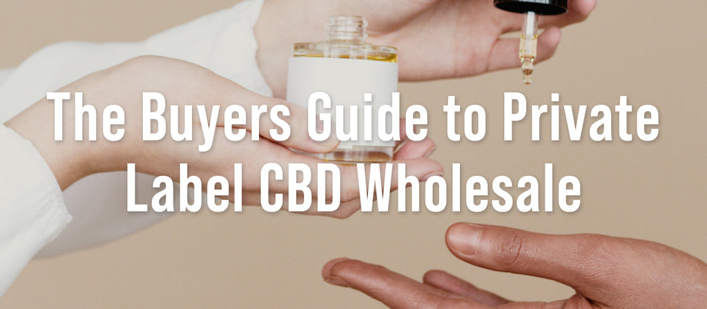 The Buyers Guide to Private Label CBD Wholesale