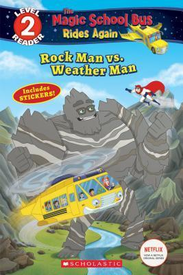 Rock Man Vs. Weather Man (Scholastic Reader, Level 2: The Magic School Bus Rides Again)