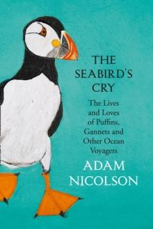The Seabird's Cry : The Lives and Loves of Puffins, Gannets and Other Ocean Voyagers - Arthur Beale