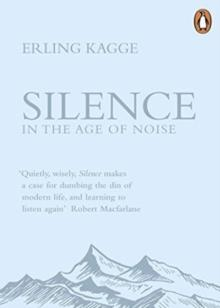 Silence in the Age of Noise Paperback - Erling Kagge - Arthur Beale
