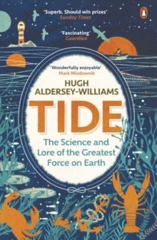 Tide : The Science and Lore of the Greatest Force on Earth - Arthur Beale