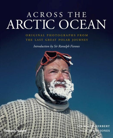 Across the Arctic Ocean : Original Photographs from the Last Great Polar Journey - Arthur Beale