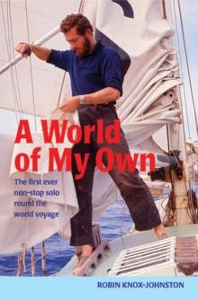 A World of My Own : The First Ever Non-stop Solo Round the World Voyage - Arthur Beale