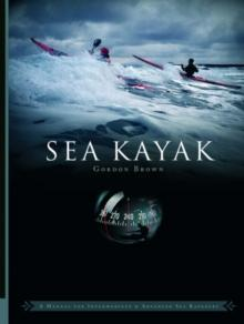 Sea Kayak : A Manual for Intermediate and Advanced Sea Kayakers - Arthur Beale