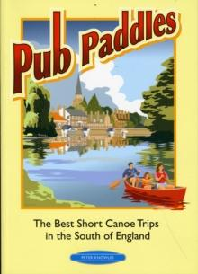 Pub Paddles - The Best Short Canoe Trips in the South of England - Arthur Beale