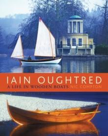 Ian Oughtred : A Life In Wooden Boats - Arthur Beale
