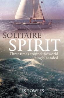 Solitaire Spirit : Three Times Around the World Single-Handed - Arthur Beale