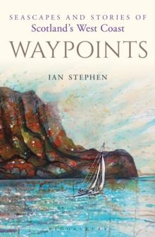 Waypoints : Seascapes and Stories of Scotland's West Coast - Arthur Beale