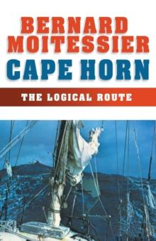 Cape Horn : The Logical Route: 14,216 Miles Without a Port of Call - Arthur Beale