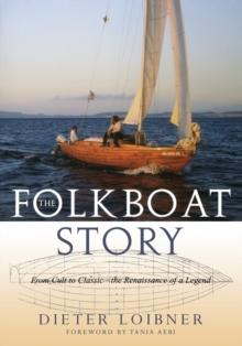 Folkboat Story : From Cult to Classic -- The Renaissance of a Legend - Arthur Beale