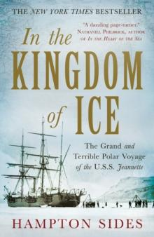 In the Kingdom of Ice : The Grand and Terrible Polar Voyage of the USS Jeannette - Arthur Beale