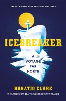 Icebreaker : A Voyage Far North - Arthur Beale