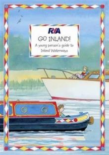 RYA Go Inland : a Young Person's Guide to Inland Waterways - Arthur Beale